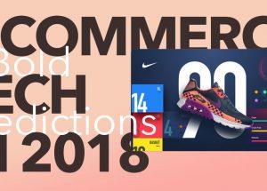 E-Commerce Tech in 2018: 5 Bold Predictions