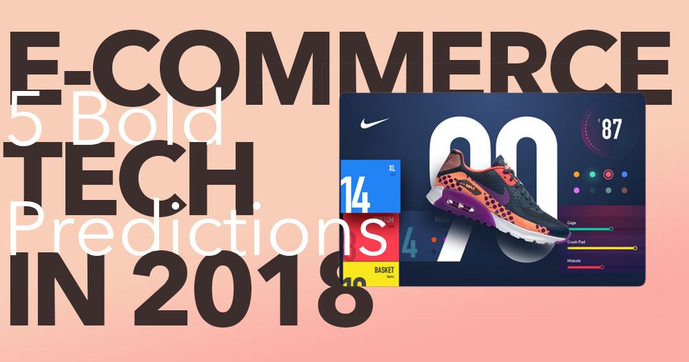 E-Commerce Tech in 2018: 5 Bold Predictions