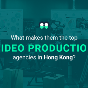 What makes them the top video production agencies in Hong Kong?