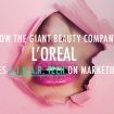 How the giant beauty company L'Oreal uses AI & AR marketing