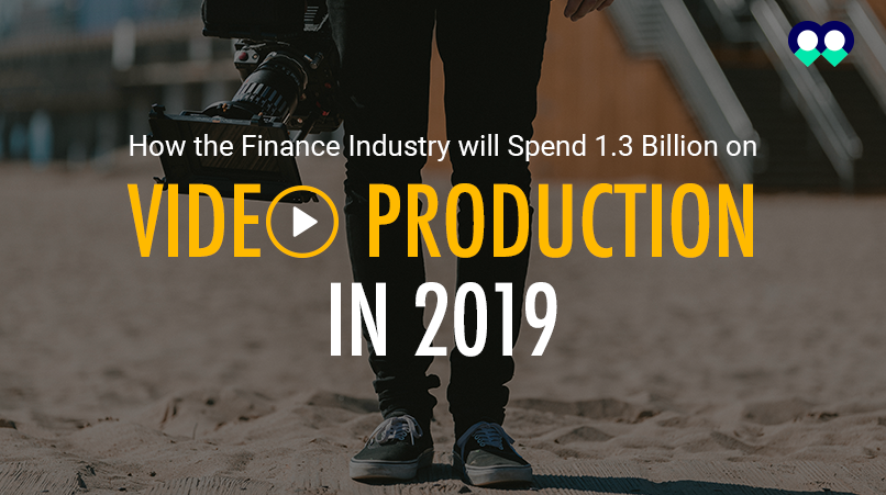 How the Finance Industry will Spend 1.3 Billion on Video Production in 2019